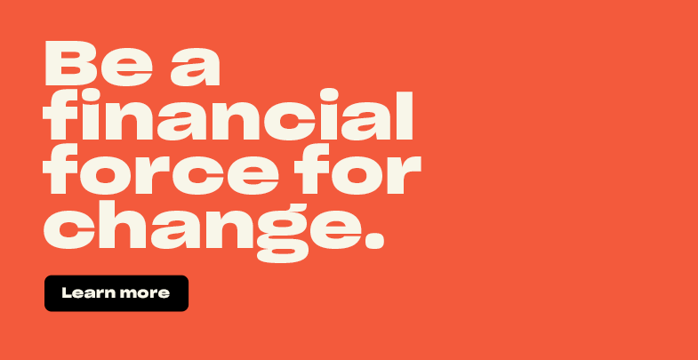 Be a financial force for change