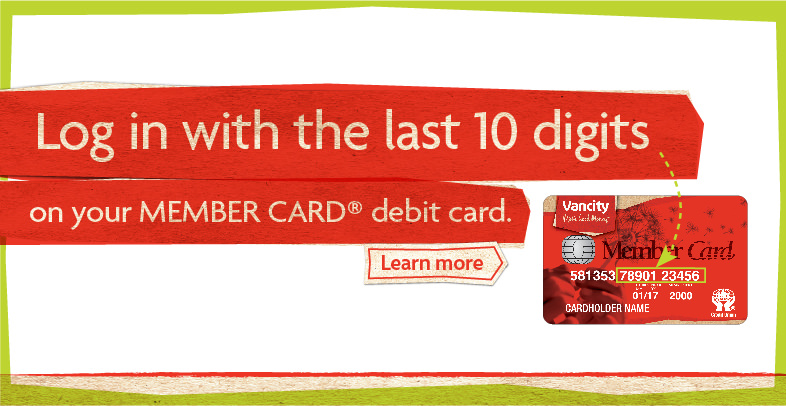 Log in with the last 10 digits on your MEMBER CARD debit card