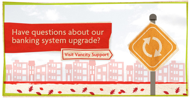 Have a question about our banking system upgrade? Visit Vancity Support.