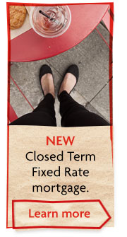 NEW A Closed Term Fixed Rate mortgage. Learn more.