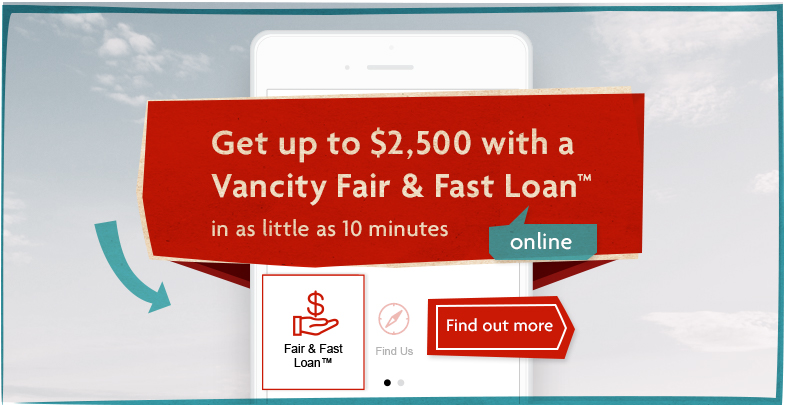 Get up to $2,500 with a Vancity Fair & Fast Loan online in as little as 10 minutes
