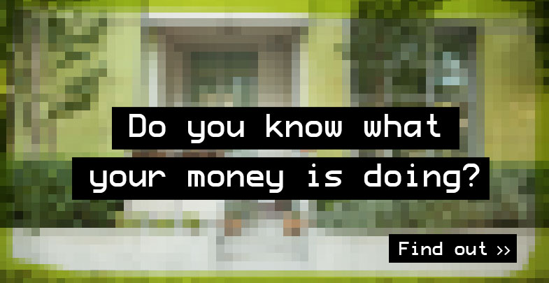 Do you know what your money is doing? Find out.