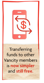 Transferring funds to other Vanicty members is new simpler and still free.