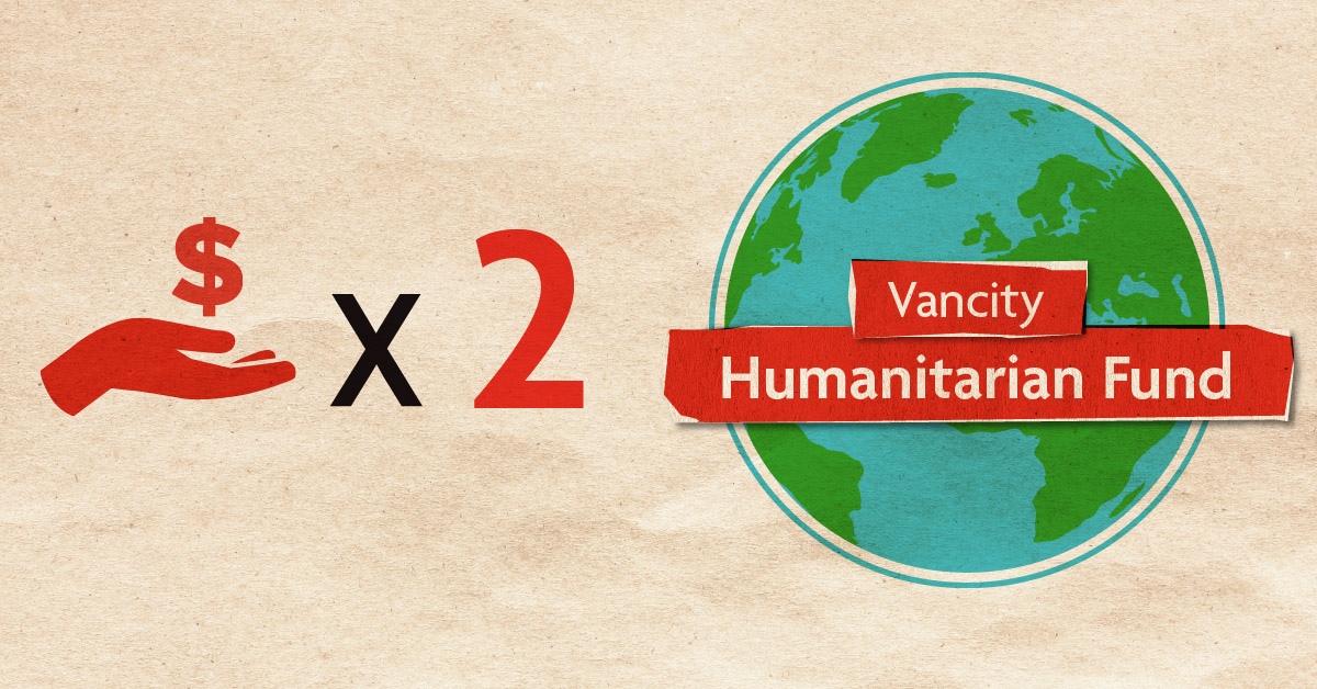 Any funds you donate to the Vancity Humanitarian Fund will be matched and designated to local charities