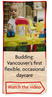 Budding: Vancouver's first flexible, occasional daycare. Click to play video.