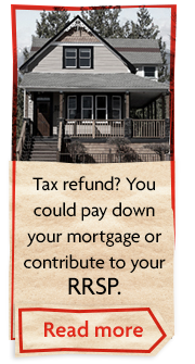 Tax refund? You could pay down your mortgage or contribute to your RRSP