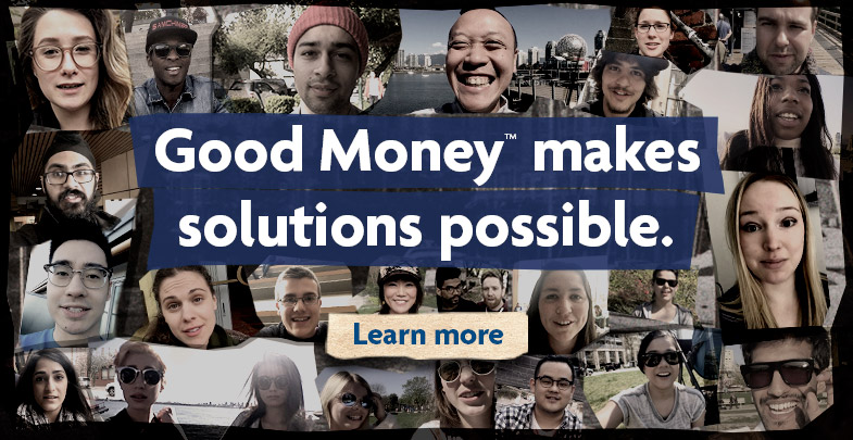 Good Money makes solutions possible.